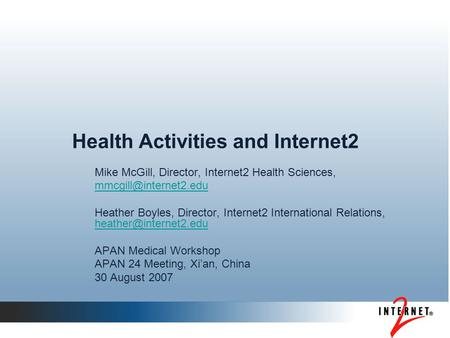 Health Activities and Internet2 Mike McGill, Director, Internet2 Health Sciences, Heather Boyles, Director, Internet2 International.