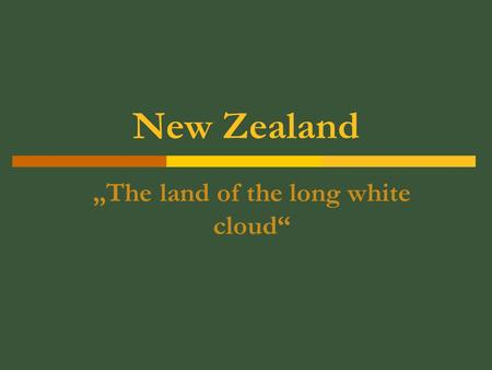 "New Zealand ""The land of the long white cloud"". Relief  North island  South island  Bigger than GB."