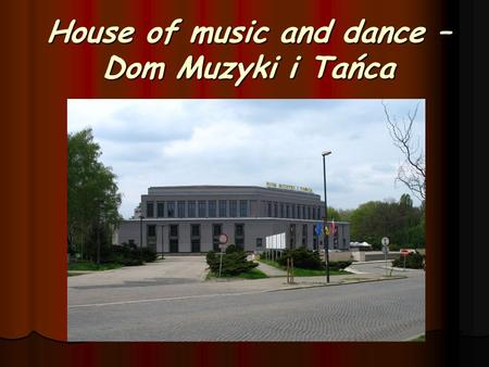 House of music and dance – Dom Muzyki i Tańca. The house of Music and Dance - the spectacular-amusement hall, was built in 1959 in Zabrze, according to.