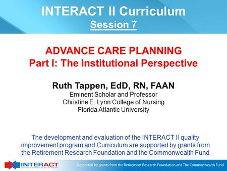 Ruth Tappen, EdD, RN, FAAN Eminent Scholar and Professor Christine E. Lynn College of Nursing Florida Atlantic University ADVANCE CARE PLANNING Part I: