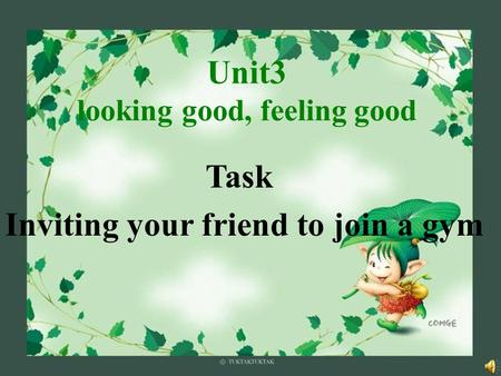 Unit3 looking good, feeling good Task Inviting your friend to join a gym.