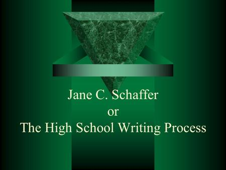 Jane C. Schaffer or The High School Writing Process.