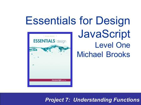 Project 7: Understanding Functions Essentials for Design JavaScript Level One Michael Brooks.