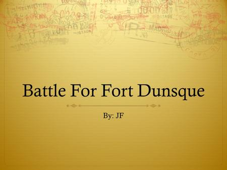 Battle For Fort Dunsque By: JF. The Battle Was Between The French and British  The British wanted to remove the French from the Ohio Valley so they decided.