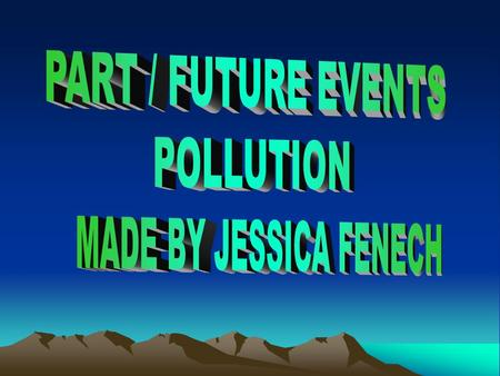 PART / FUTURE EVENTS POLLUTION MADE BY JESSICA FENECH.