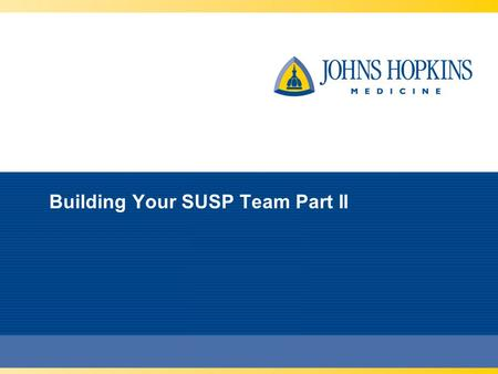 Building Your SUSP Team Part II. Learning Objectives Define your SUSP team composition and roles and responsibilities of team members Discuss the role.