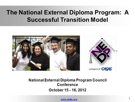 Www.nedp.orgwww.nedp.org 1 The National External Diploma Program: A Successful Transition Model National External Diploma Program Council Conference October.
