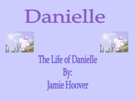 Agenda Who is DanielleFavorite Stuffed AnimalFavorite ColorFavorite PersonFavorite ActivitiesFavorite Cartoon.