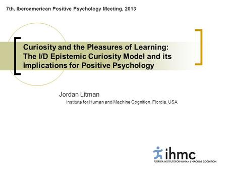 Curiosity and the Pleasures of Learning: The I/D Epistemic Curiosity Model and its Implications for Positive Psychology Jordan Litman Institute for Human.