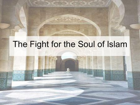 The Fight for the Soul of Islam. Part 1 The War from the East Session 1.1 Is This War? Session 1.2 Islam – One of the Great Monotheistic Religions Session.