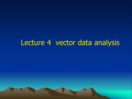 Lecture 4 vector data analysis. 2014年10月11日 2014年10月11日 2014年10月11日 2 Introduction Based on the objects,such as point,line and polygon Based on the objects,such.