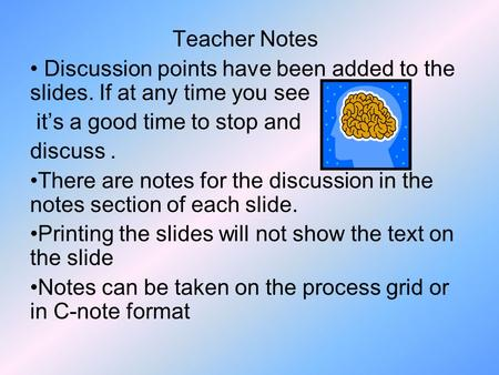 Teacher Notes Discussion points have been added to the slides. If at any time you see it's a good time to stop and discuss. There are notes for the discussion.