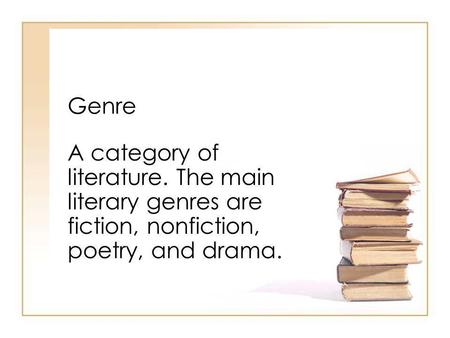 Genre A category of literature. The main literary genres are fiction, nonfiction, poetry, and drama.