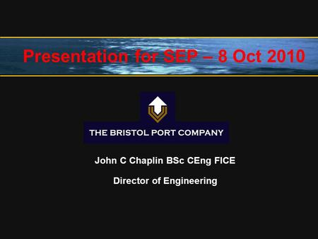 John C Chaplin BSc CEng FICE Director of Engineering Presentation for SEP – 8 Oct 2010.