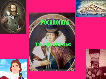 Pocahontas The Indian Princess. Early Life She was born in 1595 Her real name was Matoaka but was called Pocahontas which means playful one because as.