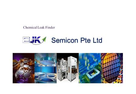 Semicon Pte Ltd Semicon Pte Ltd. 1. Purpose If a chemical leaks at the bottom of equipment or pipe fitting area, An Engineer can confirm the chemical.