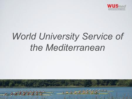 World University Service of the Mediterranean. Who we are The WUS movement WUSMED Non profit organization established in Girona in 2009 Close link to.