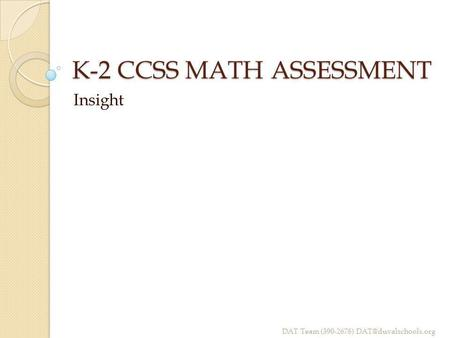 K-2 CCSS MATH ASSESSMENT Insight DAT Team (390-2678)