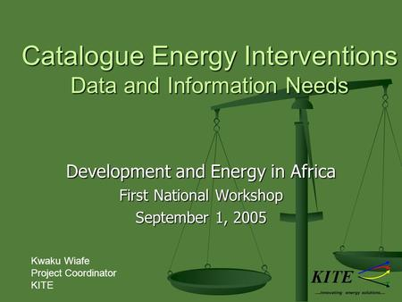Catalogue Energy Interventions Data and Information Needs Development and Energy in Africa First National Workshop September 1, 2005 ….innovating energy.
