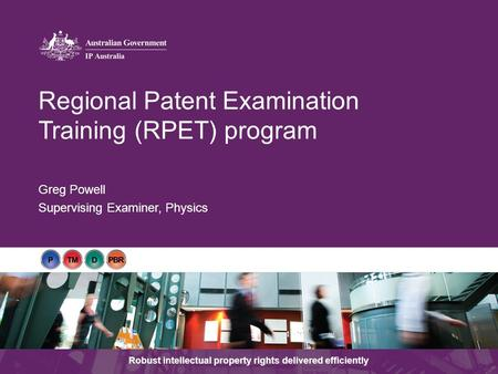 Robust intellectual property rights delivered efficiently Greg Powell Supervising Examiner, Physics Regional Patent Examination Training (RPET) program.