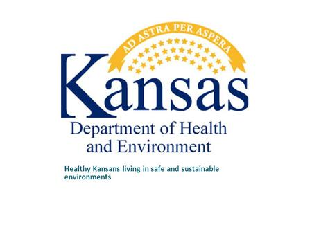 Healthy Kansans living in safe and sustainable environments.