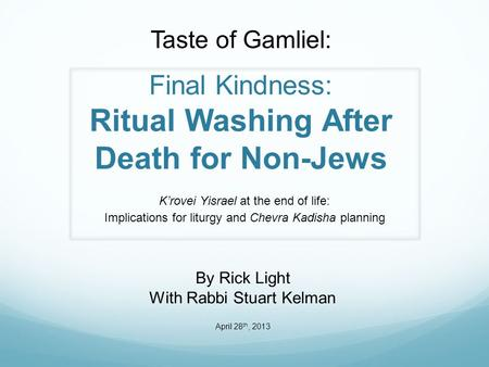 Taste of Gamliel: Final Kindness: Ritual Washing After Death for Non-Jews K'rovei Yisrael at the end of life: Implications for liturgy and Chevra Kadisha.