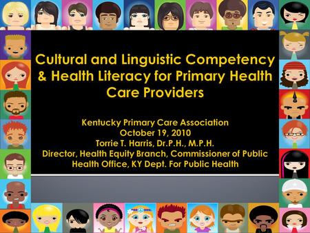  Define Health Disparities and Health Equity  Define Cultural and Linguistic Competency and the rationale for practicing as a culturally and linguistically.
