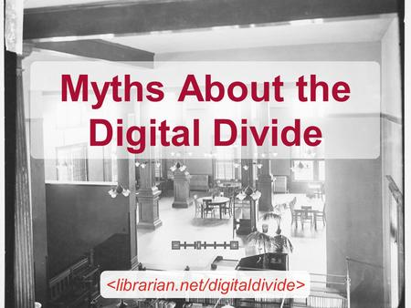 Myths About the Digital Divide. Jessamyn West Without a Net: Librarians Bridging the Digital Divide librarian.net jessamyn.com.