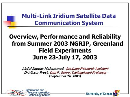 University of Kansas Multi-Link Iridium Satellite Data Communication System Overview, Performance and Reliability from Summer 2003 NGRIP, Greenland Field.