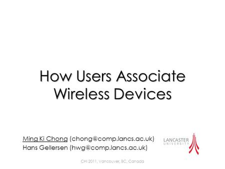 How Users Associate Wireless Devices Ming Ki Chong Hans Gellersen CHI 2011, Vancouver, BC, Canada.