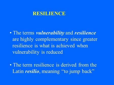 RESILIENCE The terms vulnerability and resilience