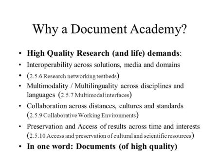 Why a Document Academy? High Quality Research (and life) demands: Interoperability across solutions, media and domains ( 2.5.6 Research networking testbeds.