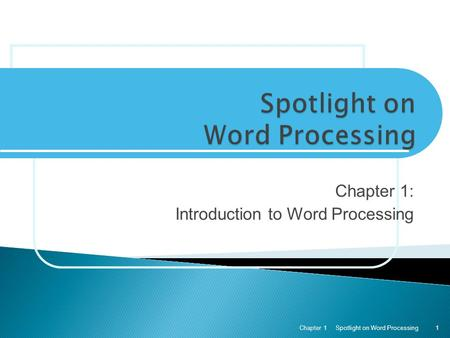 Chapter 1: Introduction to Word Processing Spotlight on Word ProcessingChapter 11.