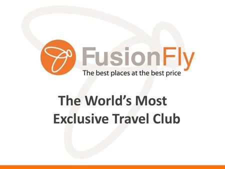 The World's Most Exclusive Travel Club The Lowest Prices on Luxury Hotels, Condos, Flights, Transportation and Entertainment – Worldwide…Guaranteed!