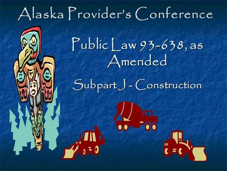 Public Law 93-638, as Amended Subpart J - Construction.