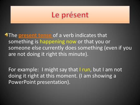 The present tense of a verb indicates that something is happening now or that you or someone else currently does something (even if you are not doing.