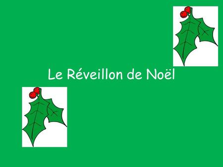 Le Réveillon de Noël. It takes place on Christmas Eve (24 th December)