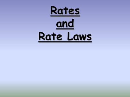 Rates and Rate Laws.