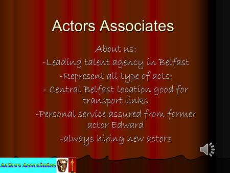 Actors Associates About us: -Leading talent agency in Belfast -Represent all type of acts: - Central Belfast location good for transport links -Personal.