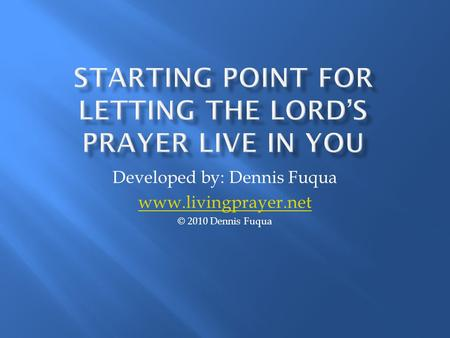 Developed by: Dennis Fuqua www.livingprayer.net © 2010 Dennis Fuqua.
