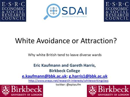 White Avoidance or Attraction? Why white British tend to leave diverse wards Eric Kaufmann and Gareth Harris, Birkbeck College