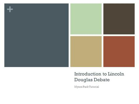 + Introduction to Lincoln Douglas Debate Myers Park Tutorial.