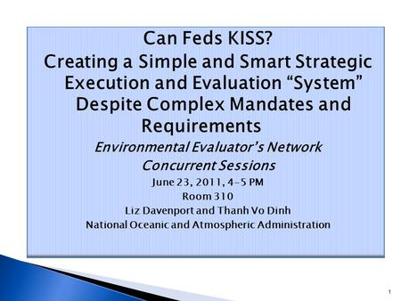 "Can Feds KISS? Creating a Simple and Smart Strategic Execution and Evaluation ""System"" Despite Complex Mandates and Requirements Environmental Evaluator's."