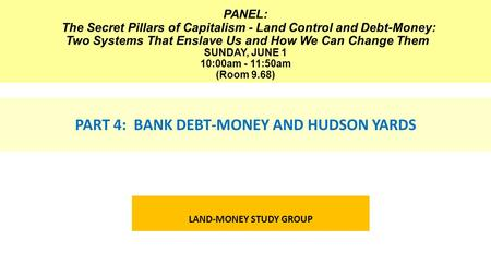 PANEL: The Secret Pillars of Capitalism - Land Control and Debt-Money: Two Systems That Enslave Us and How We Can Change Them SUNDAY, JUNE 1 10:00am -