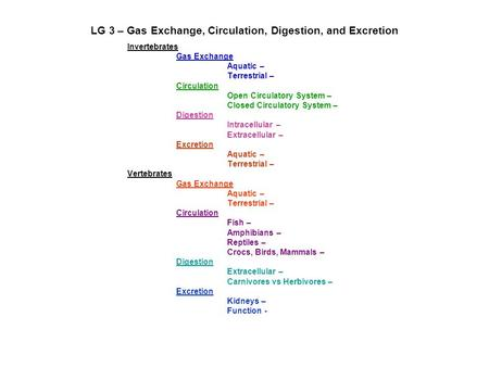 LG 3 – Gas Exchange, Circulation, Digestion, and Excretion Invertebrates Gas Exchange Aquatic – Terrestrial – Circulation Open Circulatory System – Closed.