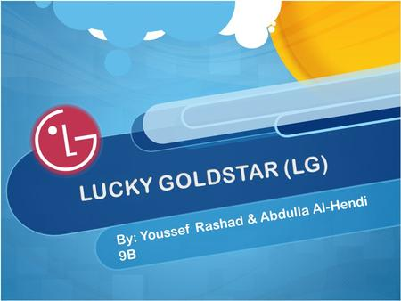 By: Youssef Rashad & Abdulla Al-Hendi 9B. The Year LG Was Established The transnational company, LG (Life's Good), was originally established in 1958.