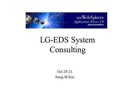 LG-EDS System Consulting Oct 20-21 Sung-Ik Son eND/ISS (eb1) eND/ISS (eb1) eND/ISS (eb2) eND/ISS (eb2) cluster wds1 wds2 wds3 wds4 128.2.104.21 128.2.104.32.