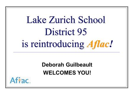 Lake Zurich School District 95 is reintroducing Aflac! Deborah Guilbeault WELCOMES YOU!