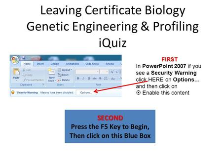 Leaving Certificate Biology Genetic Engineering & Profiling iQuiz SECOND Press the F5 Key to Begin, Then click on this Blue Box FIRST In PowerPoint 2007.