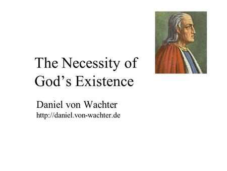 The Necessity of God's Existence Daniel von Wachter